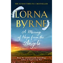 By Lorna Byrne A Message of Hope from the Angels: The Sunday Times No. 1 Bestseller
