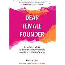 Dear Female Founder: 66 Letters of Advice from Women Entrepreneurs Who Have Made $1 Billion in Revenue (English Edition)