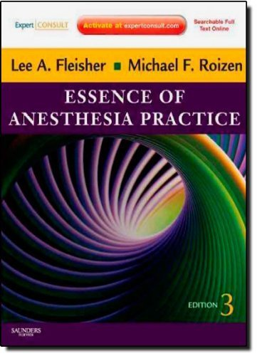 Essence of Anesthesia Practice: Expert Consult - Online and Print, 3e 3rd Edition by Fleisher MD FACC, Lee A, Roizen MD, Michael F. (2010) Paperback