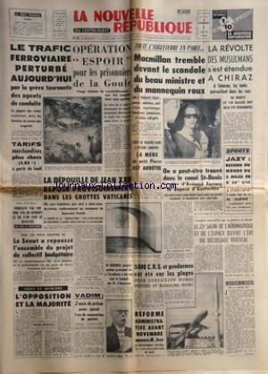 NOUVELLE REPUBLIQUE (LA) [No 5694] du 07/06/1963 - LES CONFLITS SOCIAUX -LES SPELEOS DE LA GOULE -AFFAIRE LONGPRE / LA MERE DU PETIT PIERRE EST ARRETEE -LA DEPOUILLE DE JEAN XXIII DANS LA GROTTES VATICANES -L'OPPOSITION ET LA MAJORITE PAR DUFAU -VADIM / 2 MOIS DE PRISON AVEC SURSIS -M. BOEGNER 1ER PASTEUR PROTESTANT ELU A L'ACADEMIE RECU PAR M. D'ORMESSON -REFORME ADMINISTRATIVE ET M. JOXE -SALON DE L'AERONAUTIQUE ET DE L'ESPACE -ON A PEUT-ETRE TROUVE DANS LE CANAL ST-DENIS LA TETE D'ARMAND FE
