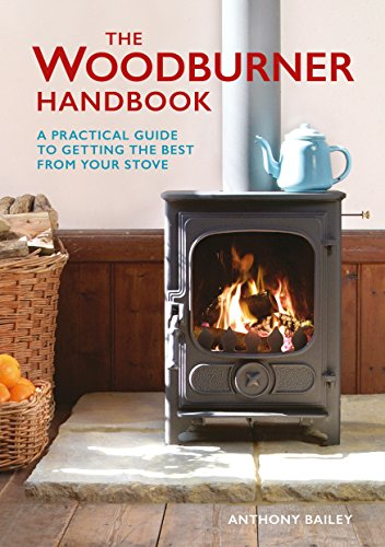 The Woodburner Handbook: A Practical Guide to Getting the Best from Your Stove (English Edition) (Woodburners)