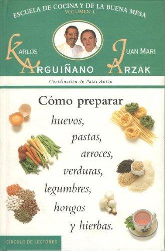 Escuela de cocina y buena mesa. Vol 1. Cómo preparar huevos, pastas, arroces, verduras, legumbres, hongos y hierbas
