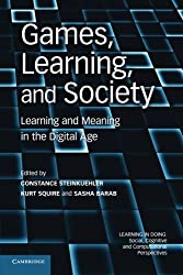 Games, Learning, and Society: Learning And Meaning In The Digital Age (Learning in Doing: Social, Cognitive and Computational Perspectives)