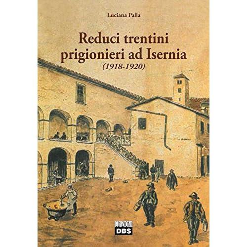 Reduci Trentini Prigionieri Ad Isernia (1918-1920)