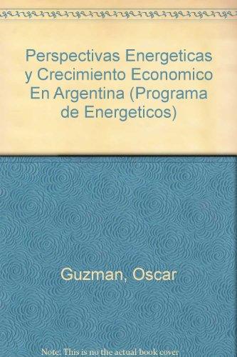 Perspectivas Energeticas y Crecimiento Economico En Argentina (Programa de Energeticos) por Oscar Guzman