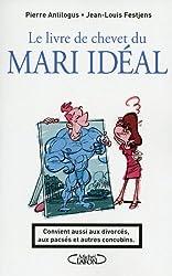 Le livre de chevet du mari idéal. Convient aussi aux divorcés, aux pacsés et autres concubins