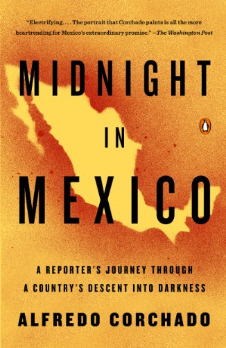 Midnight in Mexico: A Reporters Journey Through a Countrys ...