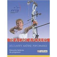 Tir à l'arc à poulies - Découverte, maîtrise, performance