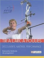 Tir à l'arc à poulies - Découverte, maîtrise, performance de Fédération Française de Tir à l'arc