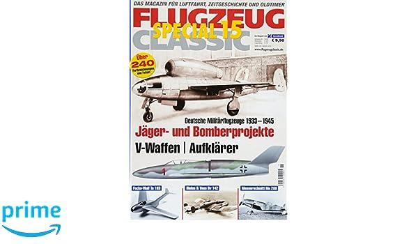 FLUGZEUG CLASSIC Special 15: Jäger- und Bomber-Projekte, V-Waffen ...