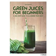 Green Juices for Beginners: A One-Stop Guide to Cleansing your Body by Carla Zaplana (2016-02-17)