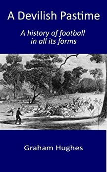 A Devilish Pastime: A history of football in all its forms (English Edition) van [Hughes, Graham]