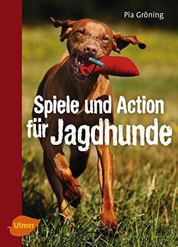 Spiele und Action für Jagdhunde: Retriever, Weimaraner, Beagle und Co. rassegerecht beschäftigen -