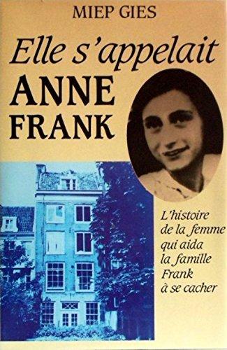 Elle s'appelait Anne Frank L'histoire de la femme qui aida la famille Frank  se cacher - Avec la collaboration de Alison Leslie Gold