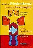Mit dem Friedenskreuz durch das Kirchenjahr: Lieder, Geschichten, Gebete und Rituale