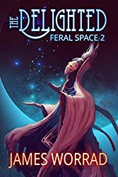 The Delighted (Feral Space Book 2)