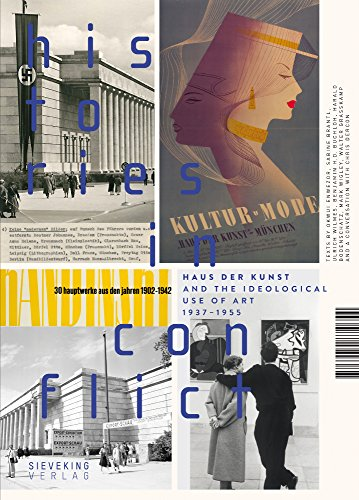Histories in Conflict : Haus der Kunst and The Ideological Uses Of Art, 1937-1955
