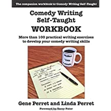 Comedy Writing Self-Taught Workbook: More Than 100 Practical Writing Exercises to Develop Your Comedy Writing Skills