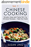 Chinese Cooking:  Simple, Easy and Tasty Stir Fry Chinese Recipes -Take Out Style - Vol 1 (Includes Vegan and Vegetarian Dishes, Asian Cookbook, Cooking, ... Asian Cuisine) (English Edition)