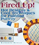 Fired Up!: Hot Designs & Cool Techniques for Painting Pottery by Katherine Duncan Aimone (1999-12-31)