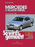 Mercedes C-Klasse Diesel W 202 von 6/93 bis 5/00: So wird's gemacht - Band 89