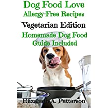 Dog Food Love: Allergy-Free Recipes, Vegetarian Edition: Homemade Dog Food Guide Included (English Edition)