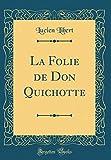 La Folie de Don Quichotte (Classic Reprint)