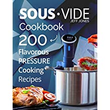 Sous Vide Cookbook: 200 Flavorous Pressure Cooking Recipes (English Edition)