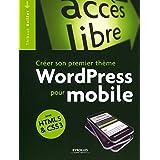 Créer son premier thème WordPress pour mobile: Avec HTML5 et CSS3