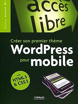 Créer son premier thème WordPress pour mobile: Avec HTML5 et CSS3 (Accès libre)