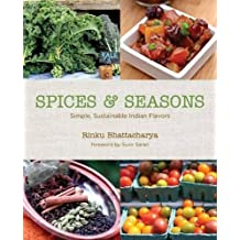 Spices & Seasons: Simple, Sustainable Indian Flavors by Rinku Bhattacharya (2014-05-15)