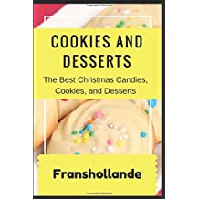 The Best Christmas Candies, Cookies, and Desserts: Easy Desserts Every Christmas Recipes for Traditional Festive Treats