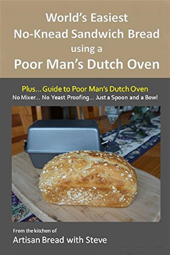 World's Easiest No-Knead Sandwich Bread using a Poor Man's Dutch Oven (Plus... Guide to Poor Man's Dutch Ovens): From the kitchen of Artisan Bread with Steve (English Edition)
