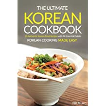 The Ultimate Korean Cookbook: 25 Authentic Korean Food Recipes with All Essential Details - Korean Cooking Made Easy