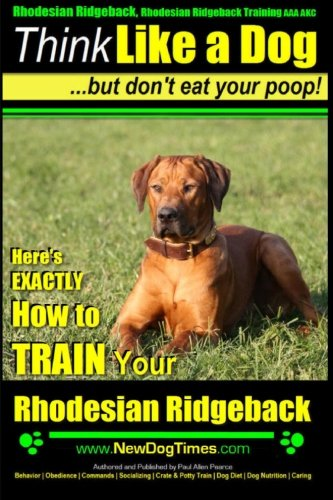 Rhodesian Ridgeback, Rhodesian Ridgeback Training AAA AKC: Think Like a Dog, but Don't Eat Your Poop! | Rhodesian Ridgeback Breed Expert Training |: ... To Train Your Rhodesian Ridgeback: Volume 1