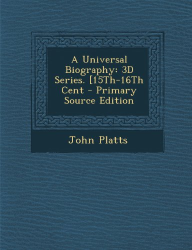 A Universal Biography: 3D Series. [15th-16th Cent -