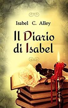 Il Diario di Isabel (I Diari di Isabel Vol. 1) di [Alley, Isabel C.]