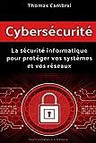 Cybersécurité : La sécurité informatique pour protéger vos systèmes et vos réseaux