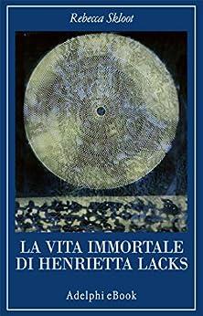 La vita immortale di Henrietta Lacks (La collana dei casi) di [Skloot, Rebecca]