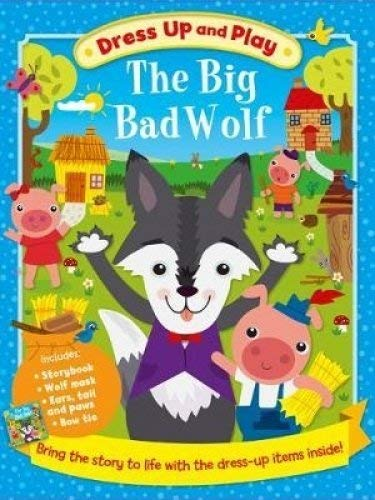 Dress Up and Play: the Big Bad Wolf (Play Book Dress-Up) (Big Bad Toy)