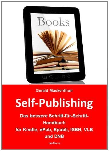 Selfpublishing: Das bessere Schritt-für-Schritt-Handbuch für Kindle, ePub, Epubli, ISBN, VLB und DNB