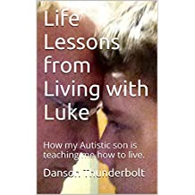 Life Lessons from Living with Luke: How my Autistic son is teaching me how to live.