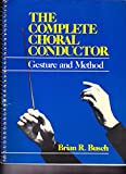 The Complete choral conductor : gesture and method | Busch, Brian R.. Auteur