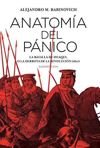 Descargar Libro Anatomía del pánico: La batalla de Huaqui, o la derrota de la Revolución (1811) de Alejandro Rabinovich
