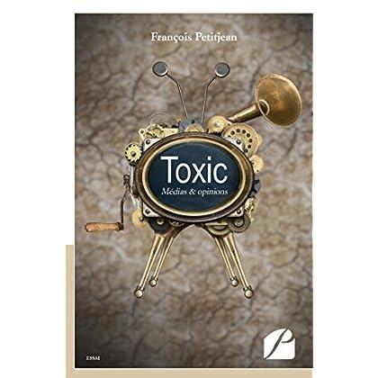 Toxic: Médias & opinions (Essai)