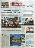 NOUVELLE REPUBLIQUE (LA) [No 19217] du 15/01/2008 - COMMISSARIAT DE TOURS - UN POLICIER SE TIRE UNE BALLE DANS LA TETE - RUGBY - 350 000+ä DE PASSIF MENACES SUR L'US TOURS - EXCLUSIF - A L'ISSUE DE LA SAISON PASSEE LE CLUB DU BOULEVARD TONNELLE ACCUSAIT UN DEFICIT ABYSSAL - SANS L'AIDE DE NOUVEAUX PARTENAIRES ET DES COLLECTIVITES SON AVENIR EN FEDERALE 1 S'ANNONCE COMPROMIS MALGRE DE BONS RESULTATS SPORTIFS - LA DROITE SE CONVERTIT A LA POLICE DE PROXIMITE - EDITORIAL - HIRONDELLES PAR DENIS DA...