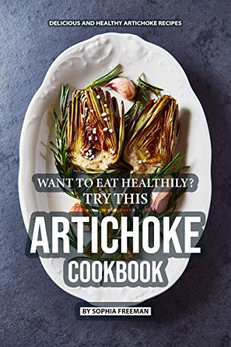 Want to Eat Healthily? Try this Artichoke Cookbook: Delicious and Healthy Artichoke Recipes (English Edition) Relish Dish Bowl