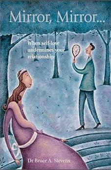 Mirror, Mirror: When Self-Love Undermines Your Relationship (English Edition) von [Stevens, Bruce A.]