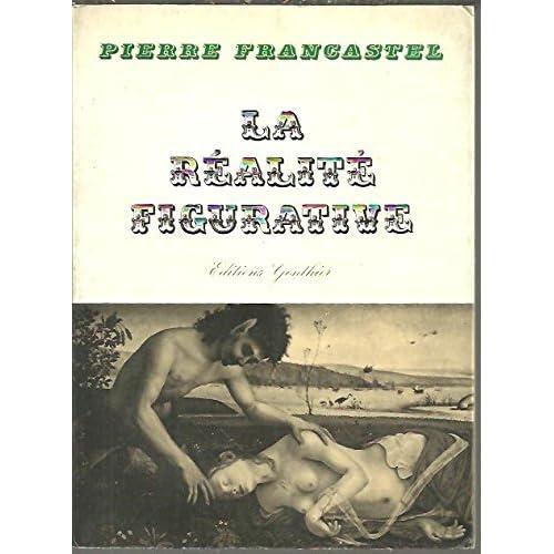 LA REALITE FIGURATIVE. ELEMENTS STRUCTURELS DE SOCIOLOGIE DE L'ART.