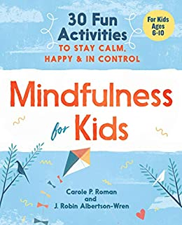 Mindfulness for Kids: 30 Fun Activities to Stay Calm, Happy ...